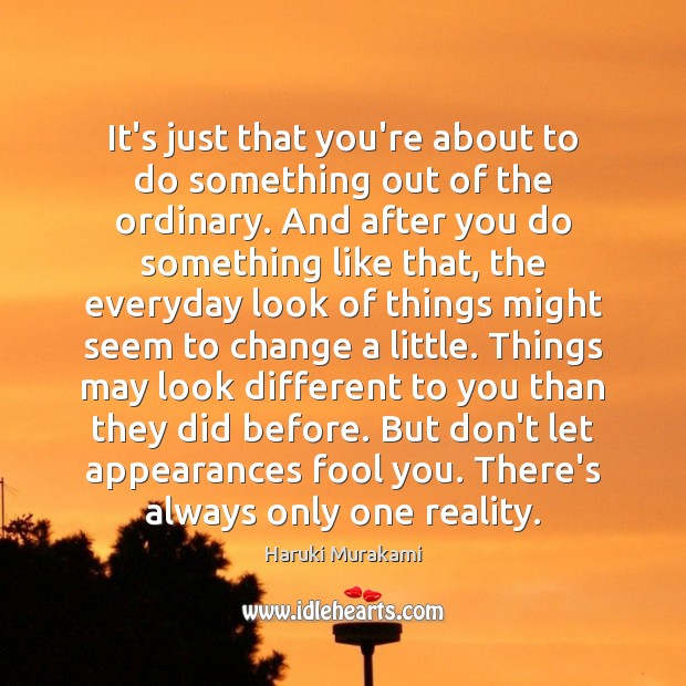 It's just that you're about to do something out of the ordinary. Image