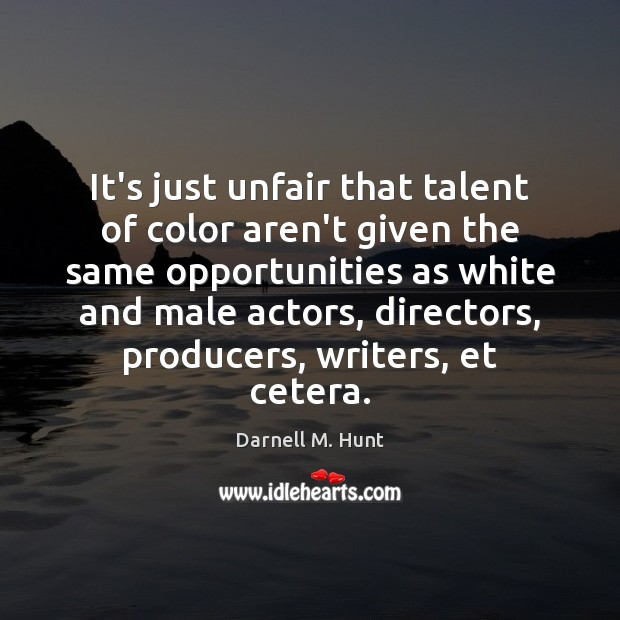 It's just unfair that talent of color aren't given the same opportunities Image