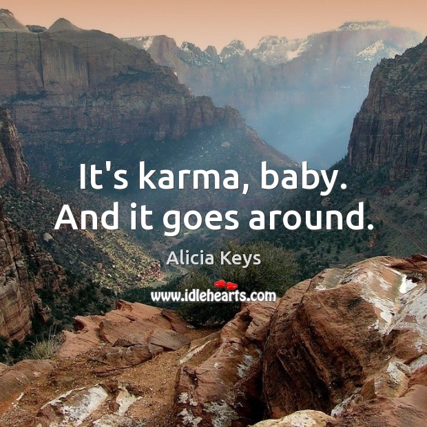 It's karma, baby. And it goes around. Alicia Keys Picture Quote
