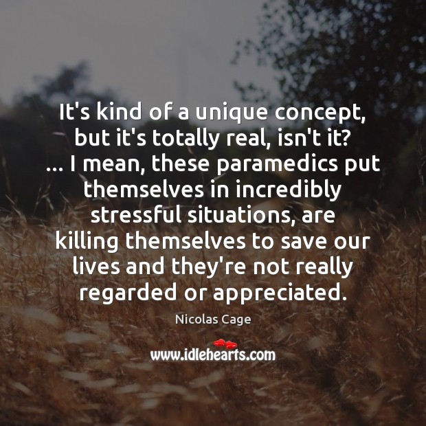 It's kind of a unique concept, but it's totally real, isn't it? … Nicolas Cage Picture Quote