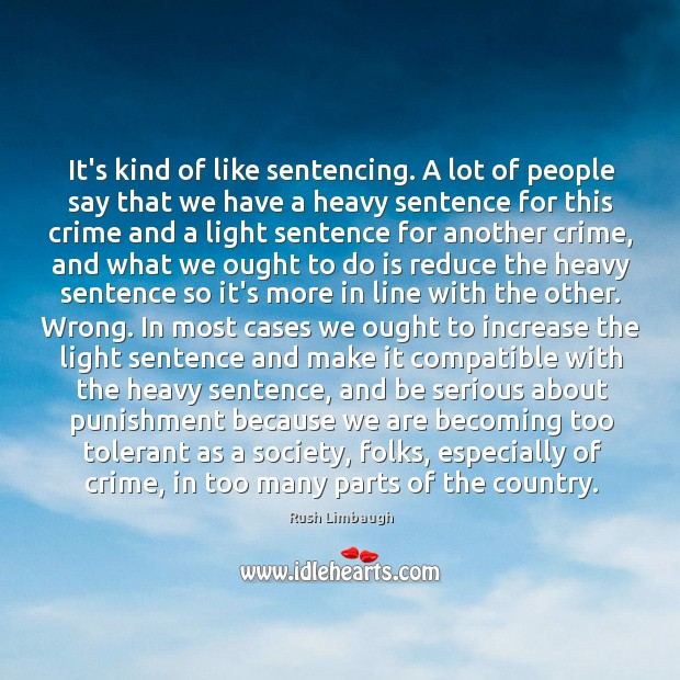 It's kind of like sentencing. A lot of people say that we Image