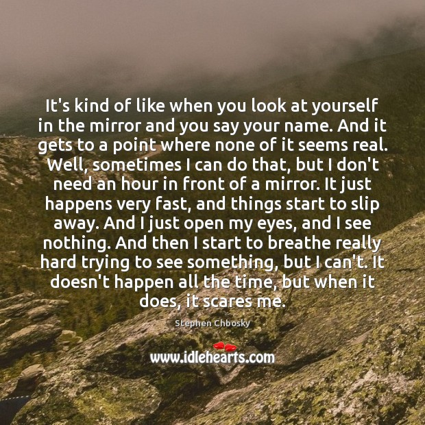 It's kind of like when you look at yourself in the mirror Stephen Chbosky Picture Quote