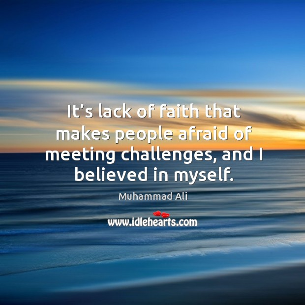 It's lack of faith that makes people afraid of meeting challenges, and I believed in myself. Image