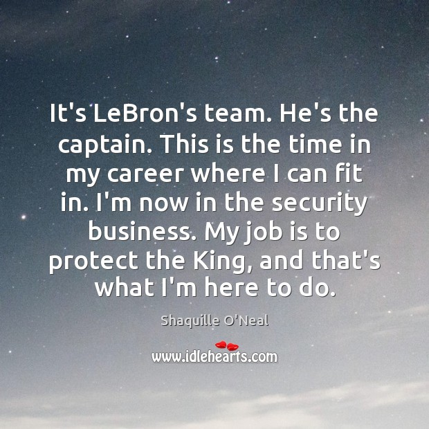 Image, It's LeBron's team. He's the captain. This is the time in my