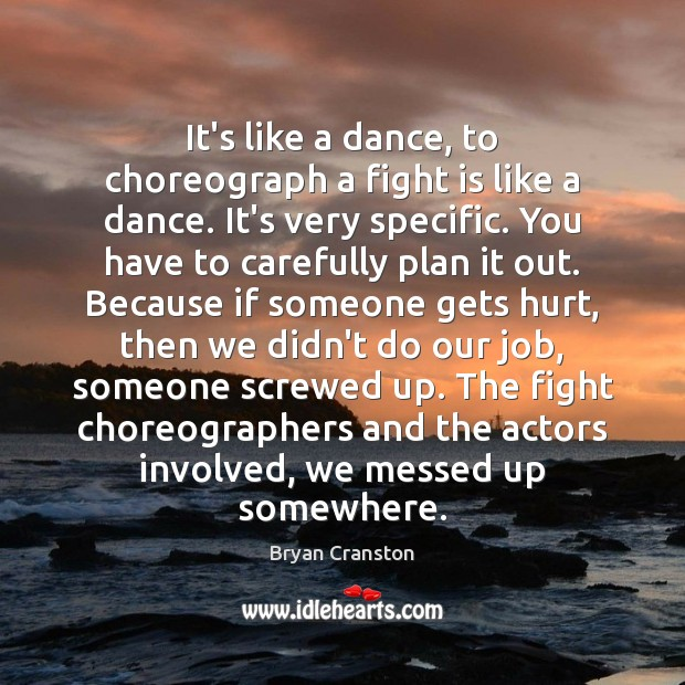 It's like a dance, to choreograph a fight is like a dance. Image