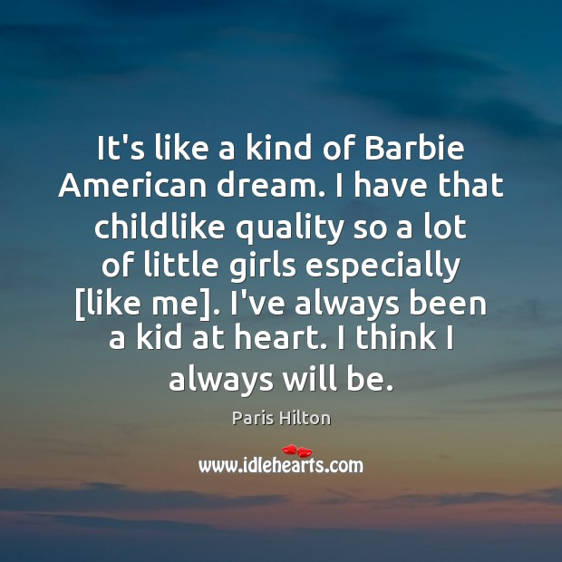 It's like a kind of Barbie American dream. I have that childlike Paris Hilton Picture Quote