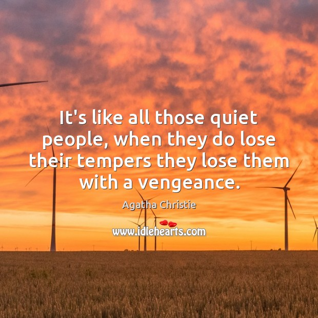 It's like all those quiet people, when they do lose their tempers Agatha Christie Picture Quote