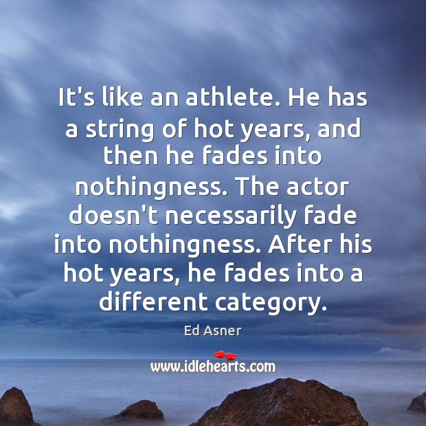 It's like an athlete. He has a string of hot years, and Image