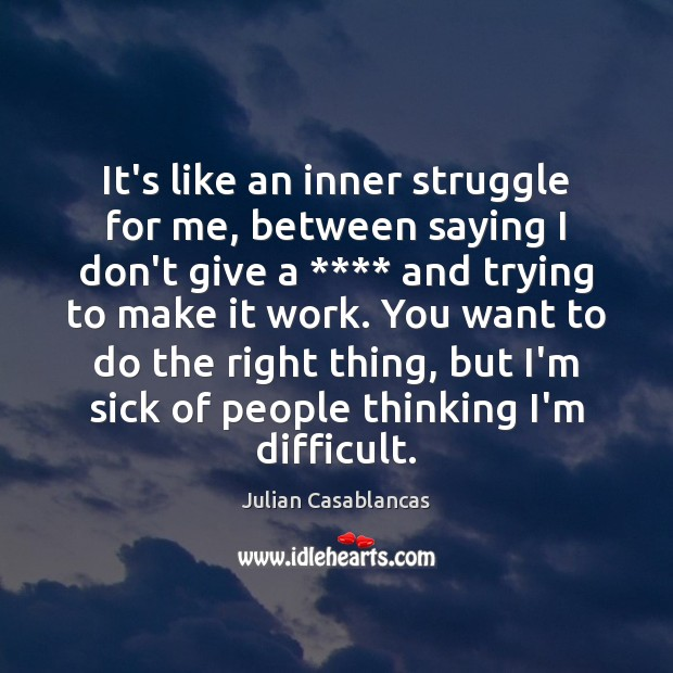 It's like an inner struggle for me, between saying I don't give Julian Casablancas Picture Quote
