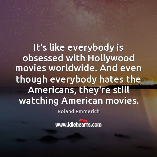 It's like everybody is obsessed with Hollywood movies worldwide. And even though Image