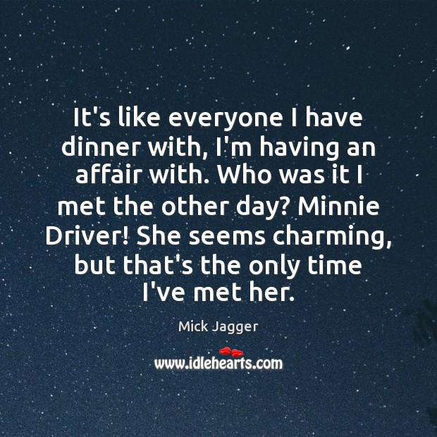 It's like everyone I have dinner with, I'm having an affair with. Image