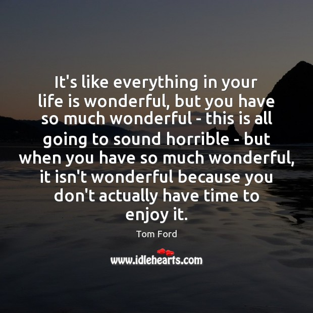 It's like everything in your life is wonderful, but you have so Image