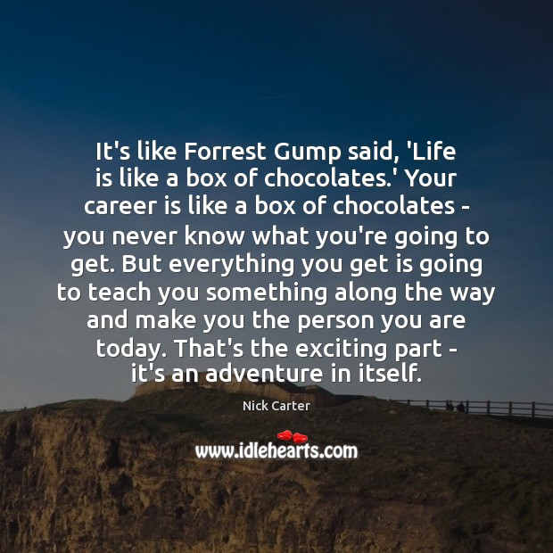 It's like Forrest Gump said, 'Life is like a box of chocolates. Image