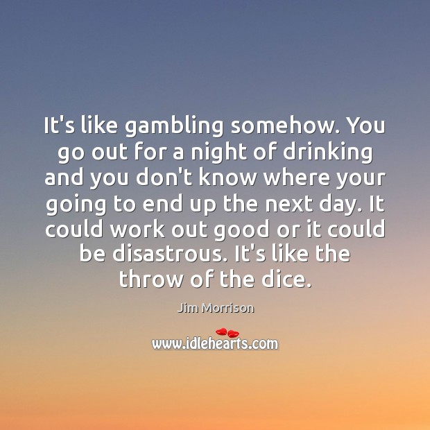 Image, It's like gambling somehow. You go out for a night of drinking