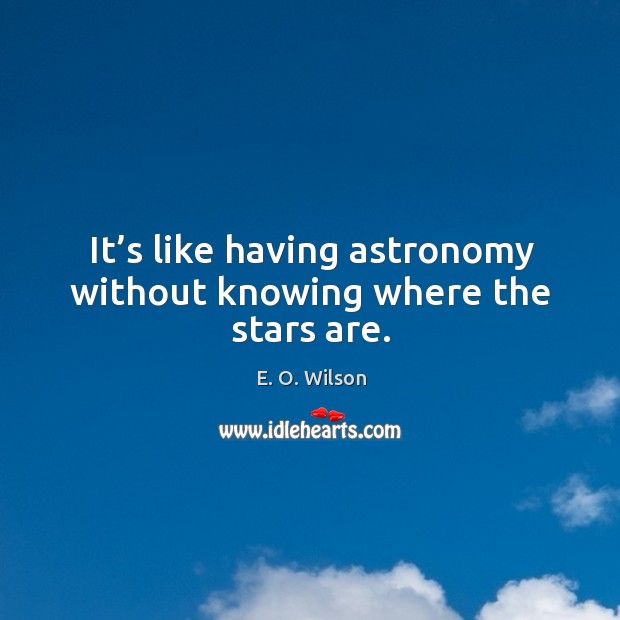 Image, It's like having astronomy without knowing where the stars are.