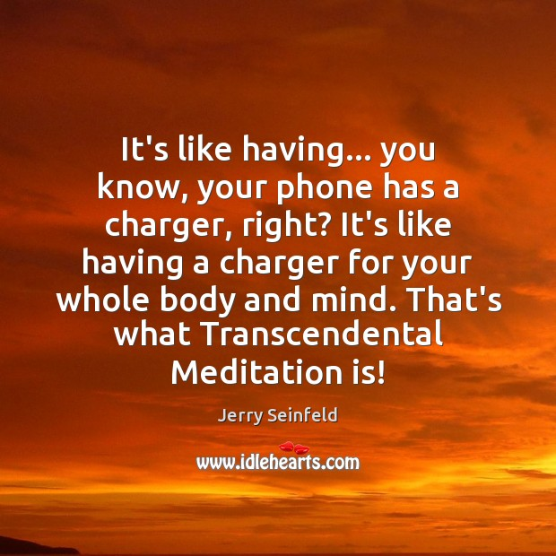 Jerry Seinfeld Picture Quote image saying: It's like having… you know, your phone has a charger, right? It's