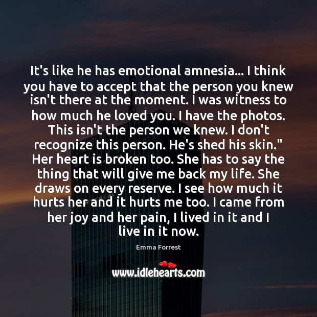 It's like he has emotional amnesia… I think you have to accept Emma Forrest Picture Quote
