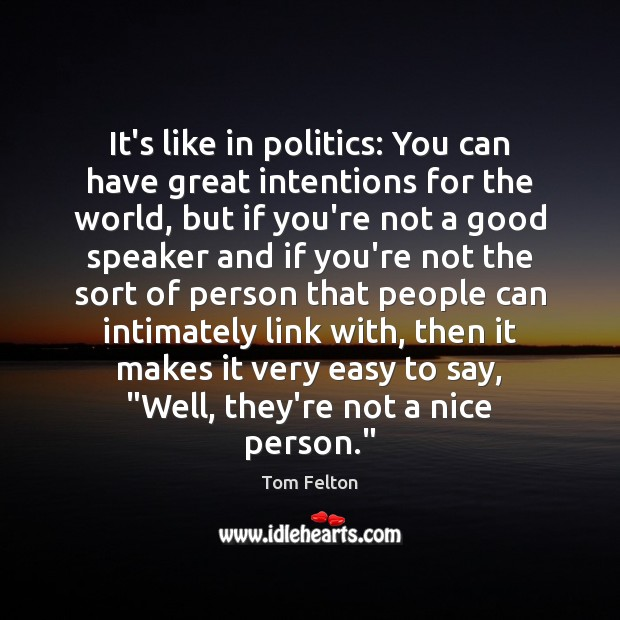 It's like in politics: You can have great intentions for the world, Image