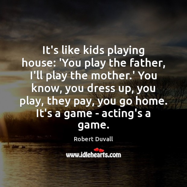 It's like kids playing house: 'You play the father, I'll play the Robert Duvall Picture Quote