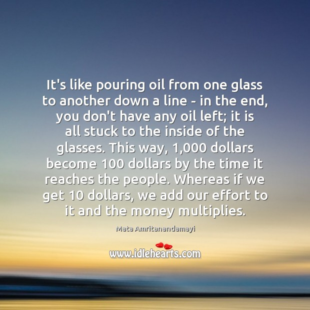 It's like pouring oil from one glass to another down a line Mata Amritanandamayi Picture Quote