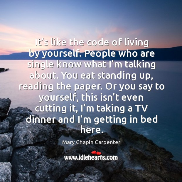 It's like the code of living by yourself. People who are single know what I'm talking about. Image