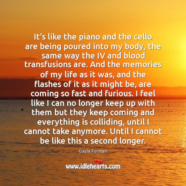 It's like the piano and the cello are being poured into my Gayle Forman Picture Quote