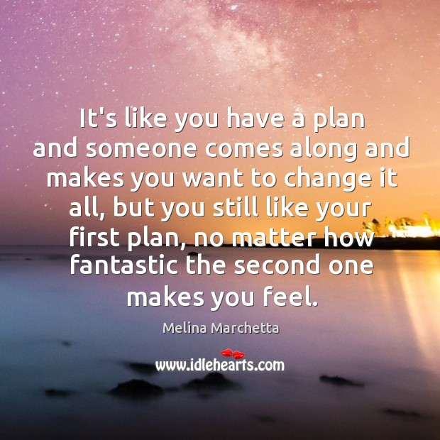Image, It's like you have a plan and someone comes along and makes
