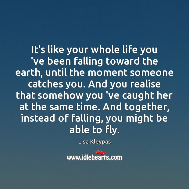 It's like your whole life you 've been falling toward the earth, Earth Quotes Image