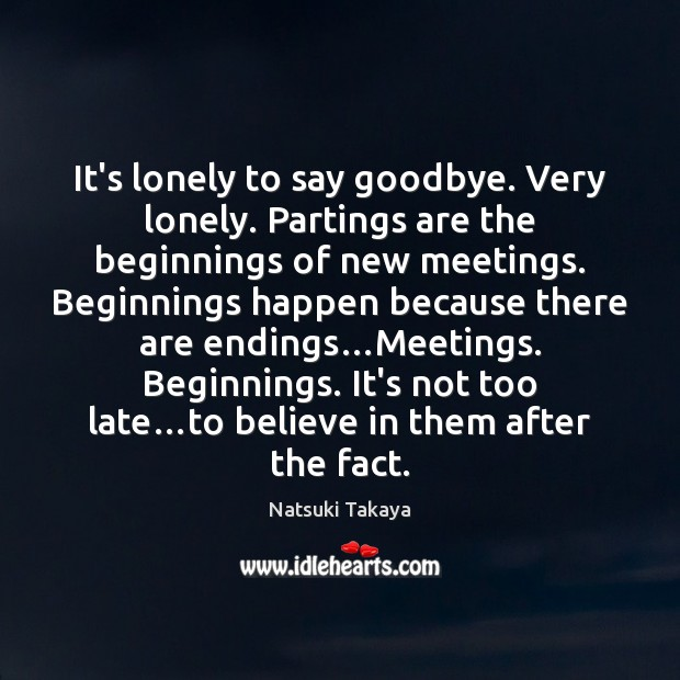 Image, It's lonely to say goodbye. Very lonely. Partings are the beginnings of