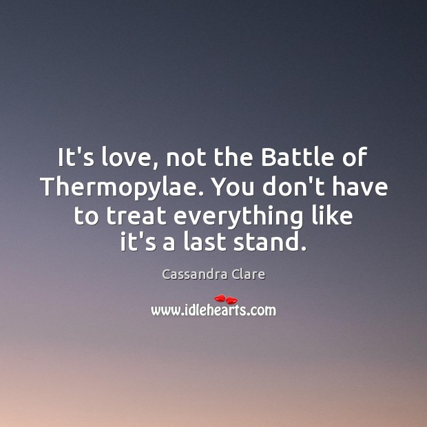 It's love, not the Battle of Thermopylae. You don't have to treat Image