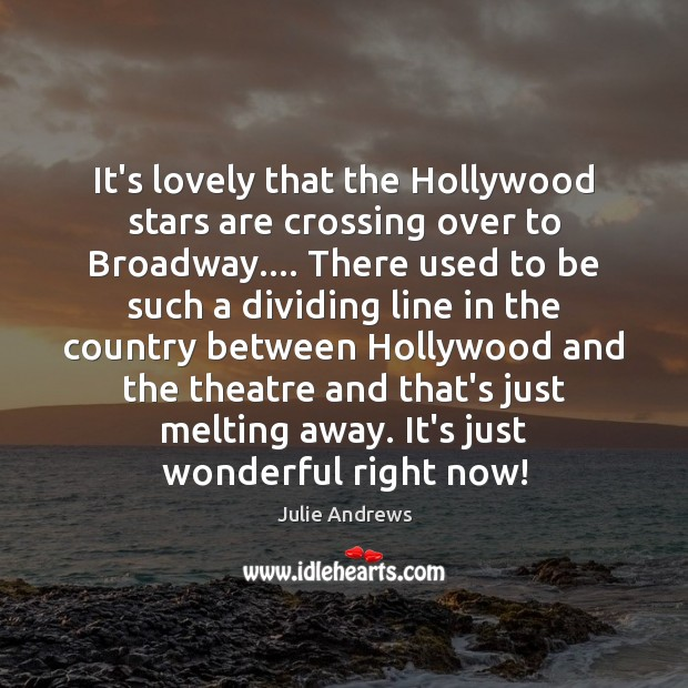 It's lovely that the Hollywood stars are crossing over to Broadway…. There Julie Andrews Picture Quote