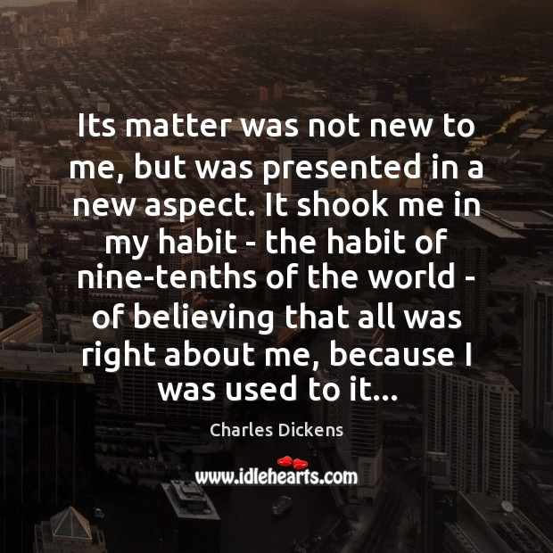 Its matter was not new to me, but was presented in a Charles Dickens Picture Quote