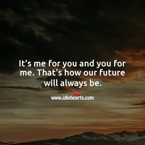 Image, It's me for you and you for me. That's how our future will always be.