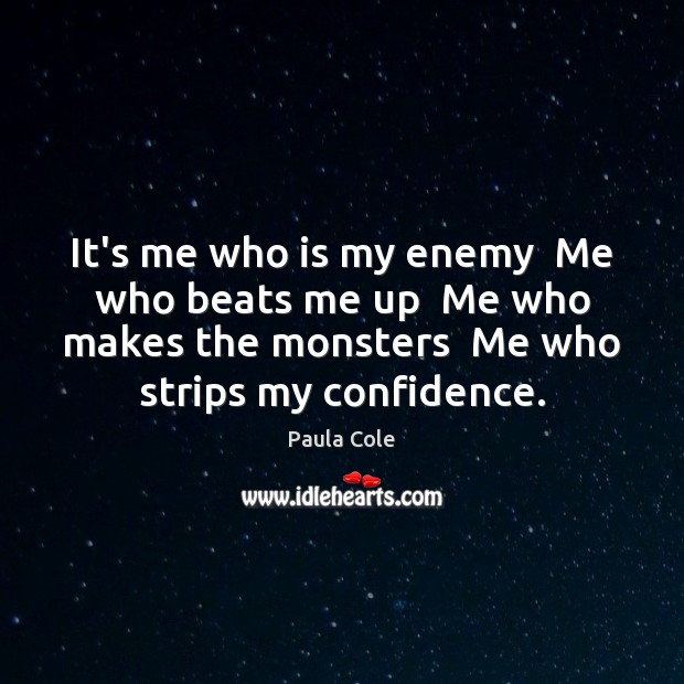 It's me who is my enemy  Me who beats me up  Me Confidence Quotes Image