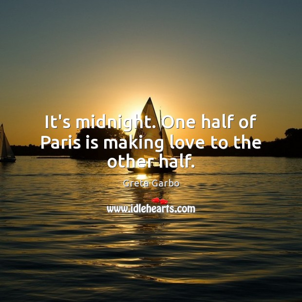 It's midnight. One half of Paris is making love to the other half. Greta Garbo Picture Quote