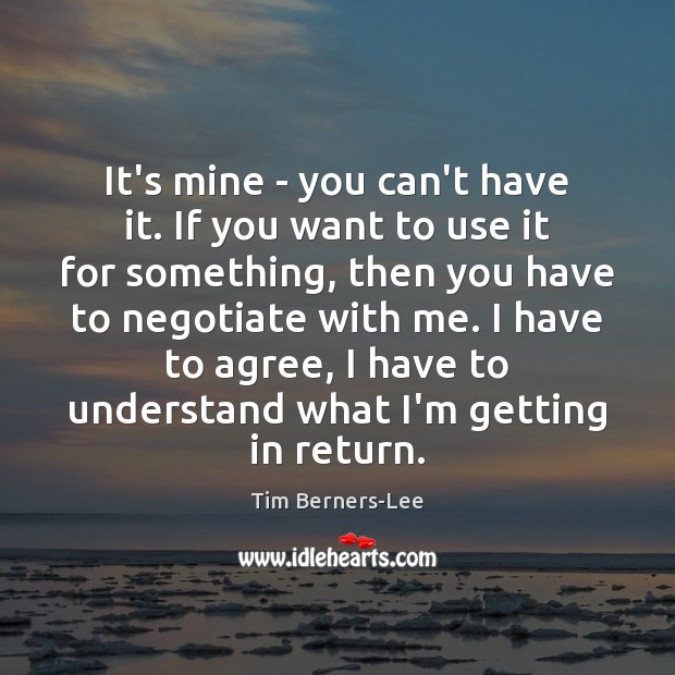 It's mine – you can't have it. If you want to use Tim Berners-Lee Picture Quote