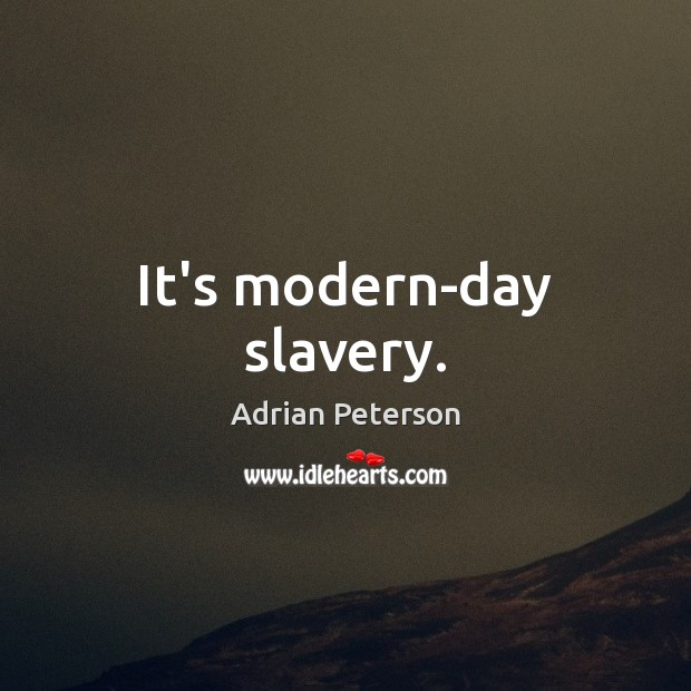 Image, It's modern-day slavery.