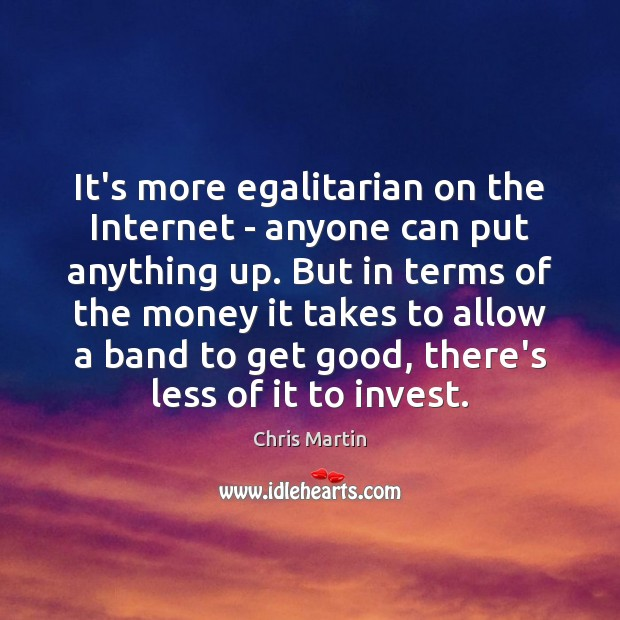 It's more egalitarian on the Internet – anyone can put anything up. Image