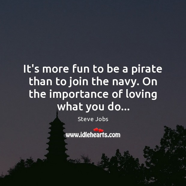 It's more fun to be a pirate than to join the navy. Image