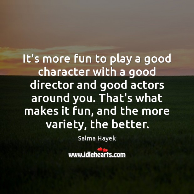 It's more fun to play a good character with a good director Good Character Quotes Image