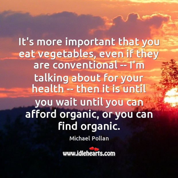 Image, It's more important that you eat vegetables, even if they are conventional