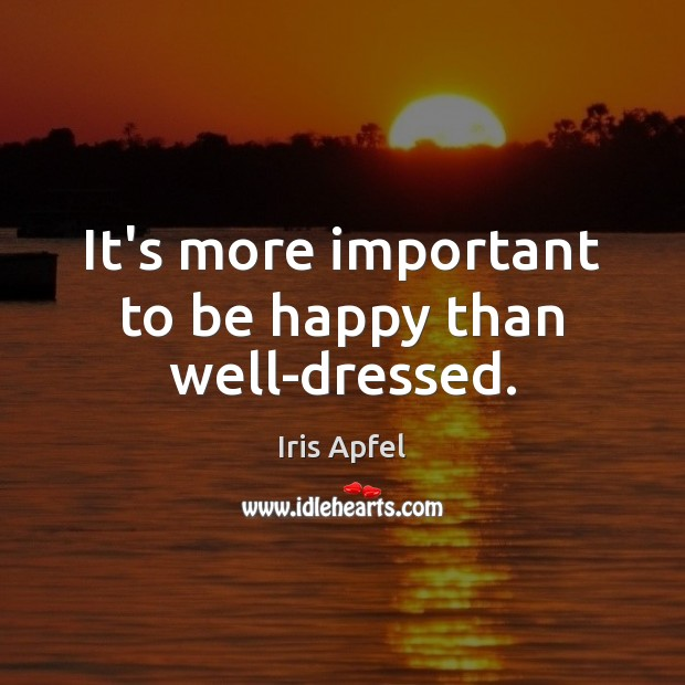 It's more important to be happy than well-dressed. Image