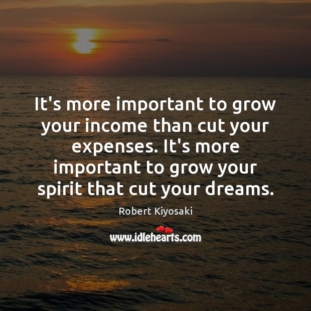 It's more important to grow your income than cut your expenses. It's Image