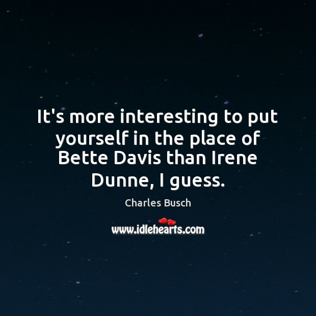 Image, It's more interesting to put yourself in the place of Bette Davis