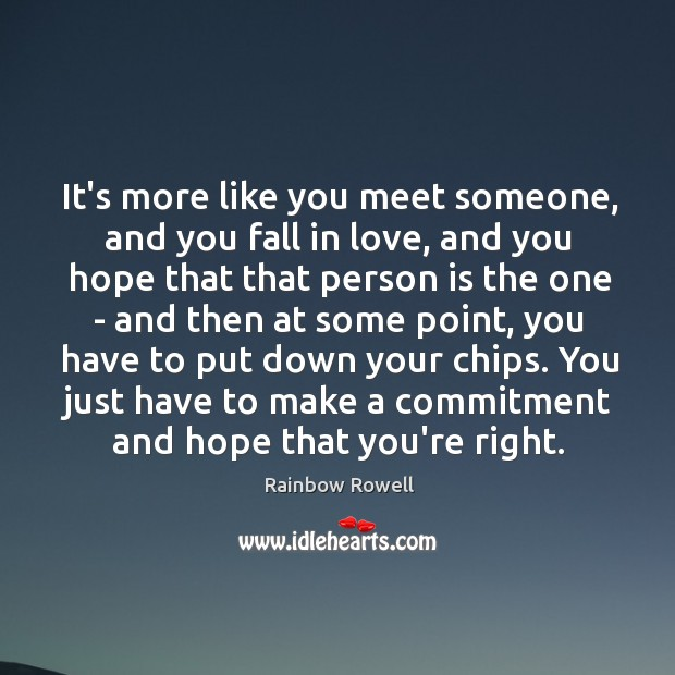 It's more like you meet someone, and you fall in love, and Rainbow Rowell Picture Quote