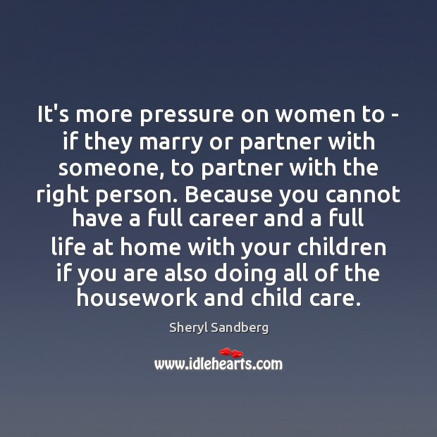 It's more pressure on women to – if they marry or partner Sheryl Sandberg Picture Quote
