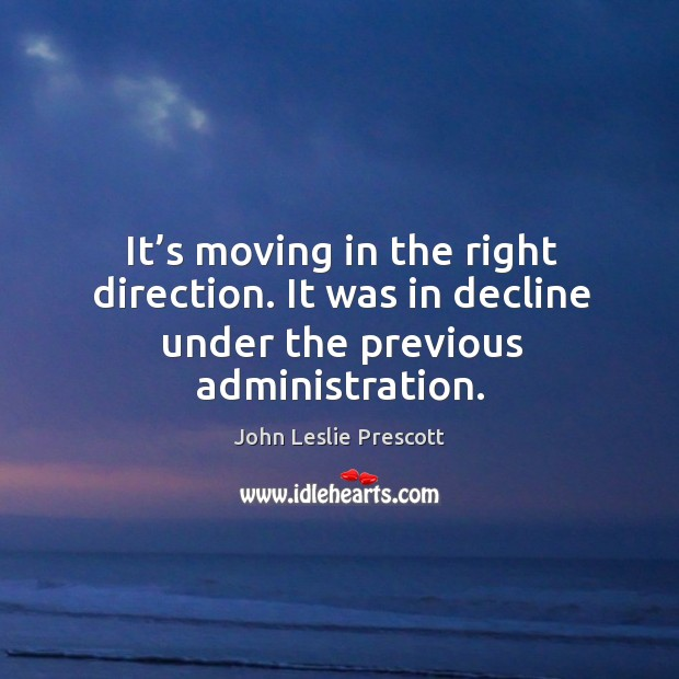 It's moving in the right direction. It was in decline under the previous administration. Image