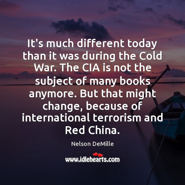 Nelson DeMille Picture Quote image saying: It's much different today than it was during the Cold War. The