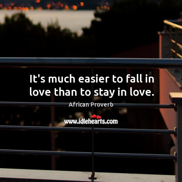 Image, It's much easier to fall in love than to stay in love.