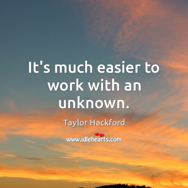 It's much easier to work with an unknown. Image